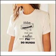Camiseta Dia dos Pais - Mãe como Pai Obrigada Por Tudo