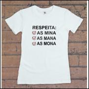 Camiseta ou Babylook Feminina - Respeita As Mina, As Mana, As Mona