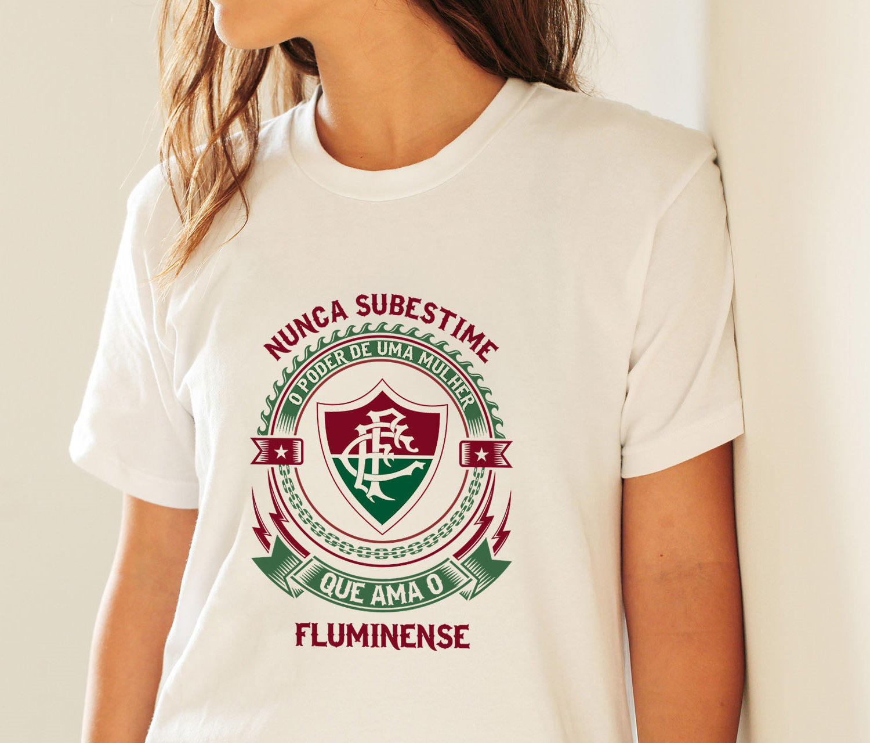 Camiseta ou Babylook Fluminense Feminina - Nunca Subestime o Poder ... 1b55577fb4083